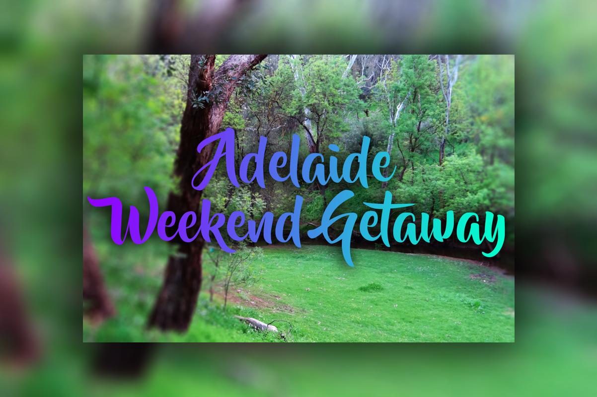 Adelaide weekend getaway