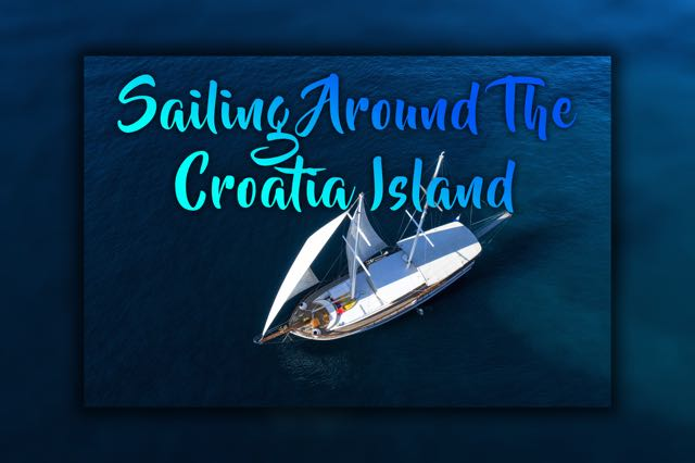 Sailing Around Croatia Islands